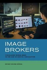 Image Brokers : Visualizing World News in the Age of Digital Circulation by...