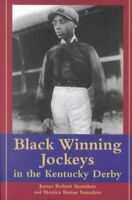 Black Winning Jockeys in the Kentucky Derby, Paperback by Saunders, James Rob...