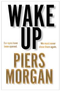 Wake Up: Why The World Has Gone Nuts by Piers Morgan - Hardcover