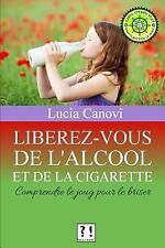 Libérez-Vous de l'alcool et de la Cigarette ! : Comprendre le Joug Pour le...