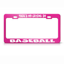 There'S No Crying In Baseball Hot Pink Metal License Plate Frame Tag Holder