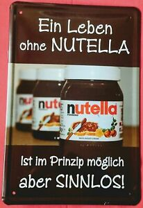 Blechschild 20x30 Ein Leben ohne Nutella ist sinnlos Küche Frühstück Schokolade