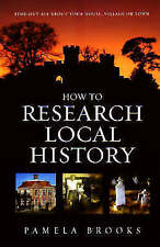 How to Research Local History: Find Out All About Your House, Village or Town by