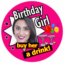 BIRTHDAY GIRL (BUY HER A DRINK!) - PERSONALISED BADGE, ANY PHOTO / COLOURS - NEW