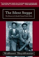 NEW Silent Steppe: The Memoir of a Kazakh Nomad Under Stalin
