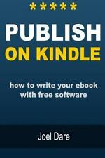 Publish on Kindle : How to Write Your EBook with Free Software by Joel Dare...