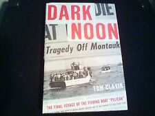 Dark Noon : The Final Voyage of the Fishing Boat Pelican by Tom Clavin (2005,...