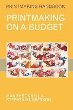 Printmaking on a Budget (Printmaking Handbooks),Steve Mumberson, Mandy Bonnell,N