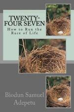 Twenty-Four Seven : How to Run the Race of Life by Biodun Adepetu (2013,...