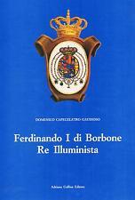 (D.G.Capecelatro) FERDINANDO  I° DI  BORBONE  RE  ILLUMINISTA