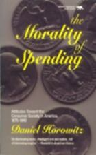 The Morality of Spending: Attitudes Toward the Consumer Society in-ExLibrary