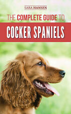 The Complete Guide to Cocker Spaniels - Paperback, Dog Owners Guide Book 2019