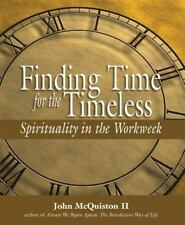 Finding Time for the Timeless: Spirituality in the Workweek (Hardback or Cased B