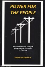 Sandra Darroch POWER FOR THE PEOPLE: AN UNCENSORED STORY OF ELECTRICITY IN AUSTR