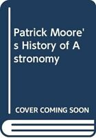 Moore, Sir Patrick, History of Astronomy, Very Good, Hardcover