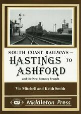 Hastings to Ashford: Including the New Romney and Dungeness Branches by Vic...