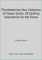 Thimbleberries New Collection of Classic Quilts: 28 Quilting Inspirations for...