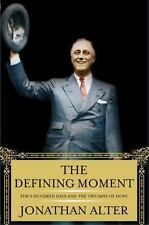 The Defining Moment : FDR's Hundred Days and the Triumph of Hope by Jonathan Alt
