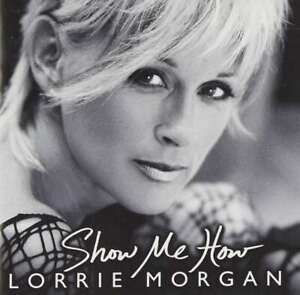 New: LORRIE MORGAN - Show Me How - CD
