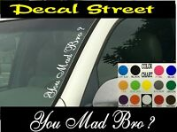 "You Mad Bro? Vertical Windshield Vinyl Decal sticker 4"" x 22"" Car truck SUV"