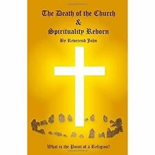 The Death of the Church and Spirituality Reborn: What is the point of a religion