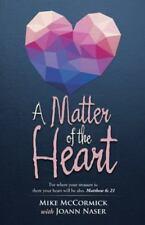 A Matter of the Heart : For Where Your Treasure Is, There Your Heart Will Be...