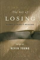 Art of Losing : Poems of Grief and Healing, Paperback by Young, Kevin (EDT), ...