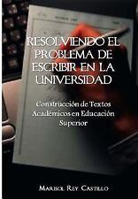 Resolviendo el Problema de Escribir en la Universidad: Construcción de Textos...
