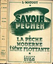 L. Matout : SAVOIR PECHER - LA PECHE MODERNE à la LIGNE FLOTTANTE, 1939