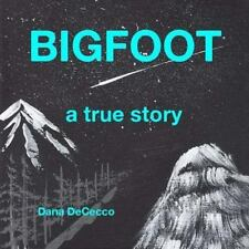 Bigfoot a True Story : Our True Story by Dana DeCecco (2014, Paperback, Large...