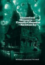 Haunted Houses and Family Ghosts of Kentucky by William Lynwood Montell: Used