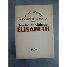 Troyat Henri Semailles et moissons tendre et violente Elisabeth Edition original