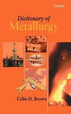 Dictionary of Metallurgy by Colin D. Brown (1997, Hardcover)