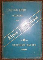 GUIDE BLEU ILLUSTRÉ DES ALPES FRANÇAISES Dauphiné - Savoie en 1894 Stéphane Juge