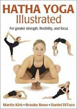 Hatha Yoga Illustrated by Martin Kirk, Daniel DiTuro and Brooke Boon (2005, Pape