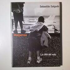 Sebastiao Salgado. Malpensa. La città del volo. Contrasto, 2000. INTROVABILE