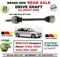FOR BMW E46 Compact Hatch 318td 320td 325ti 2001-2005 NEW REAR RIGHT DRIVESHAFT