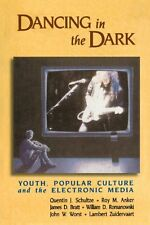 Dancing in the Dark: Youth, Popular Culture, and t