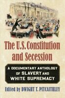 The U.S. Constitution and Secession: A Documentary Anthology of Slavery and Whit