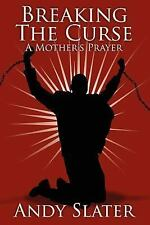 Breaking the Curse : A Mother's Prayer by Andy Slater (2006, Paperback)
