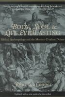 Body, Soul, and Life Everlasting : Biblical Anthropology and the Monism-Duali...