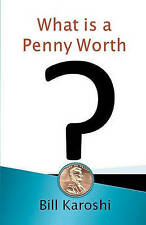 NEW What is a Penny Worth? by Bill Karoshi