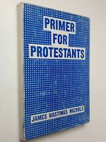 Primer for Protestants by James Hastings Nichols 5th PRT Theology & Practice