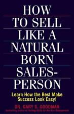 How to Sell Like a Natural Born Salesperson: Learn How the Best Make Success