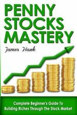 Penny Stocks : Complete Beginners Guide to Building Riches Through the Stock ...