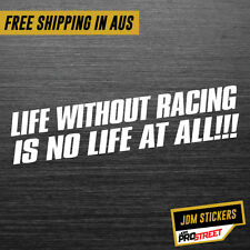 LIFE WITHOUT RACING IS NO LIFE AT ALL JDM CAR STICKER DECAL Drift Turbo Euro ...