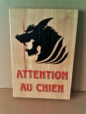 ATTENTION AU CHIEN ( BEWARE OF THE DOG) - Wood Sign