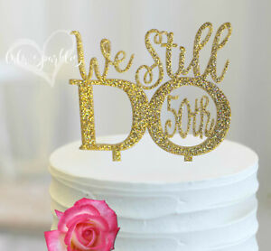 Gold Anniversary Cake topper, 50th anniversary party, wedding cake,we still do