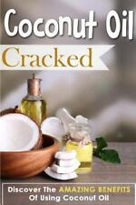 Coconut Oil Cracked - Discover the Amazing Benefits of Using Coconut Oil by...