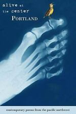 Portland: Alive at the Center: Contemporary Poetry from Portland, Oregon (Paperb